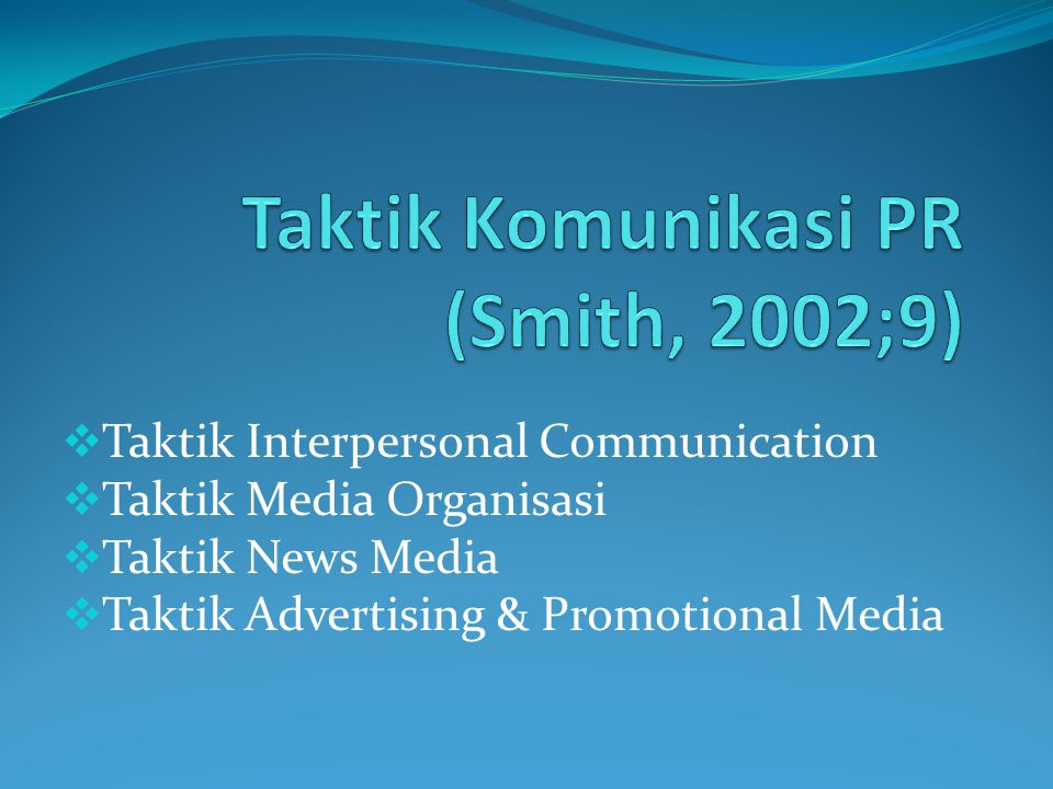 Taktik Komunikasi PR (Smith, 2002;9)