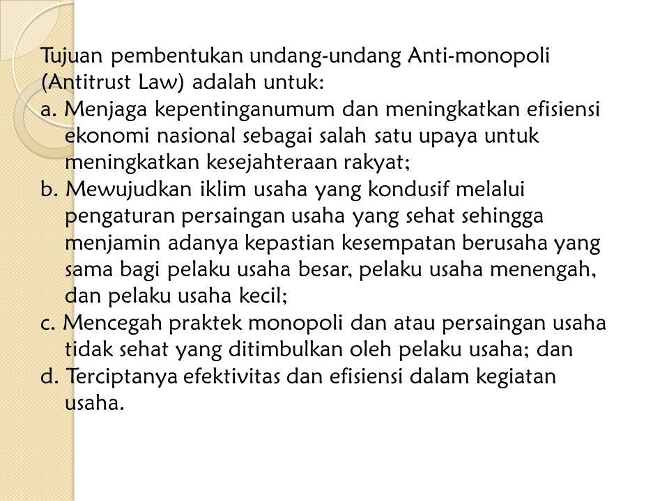 Tujuan pembentukan undang-undang Anti-monopoli (Antitrust Law) adalah untuk: