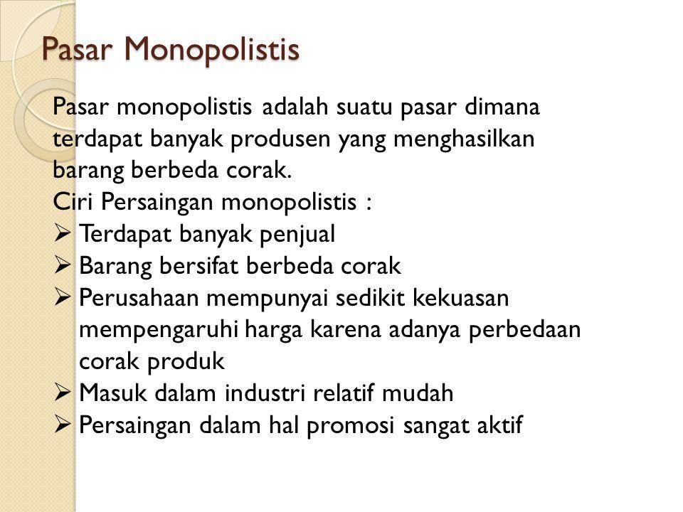 Pasar Monopolistis Pasar monopolistis adalah suatu pasar dimana terdapat banyak produsen yang menghasilkan barang berbeda corak.