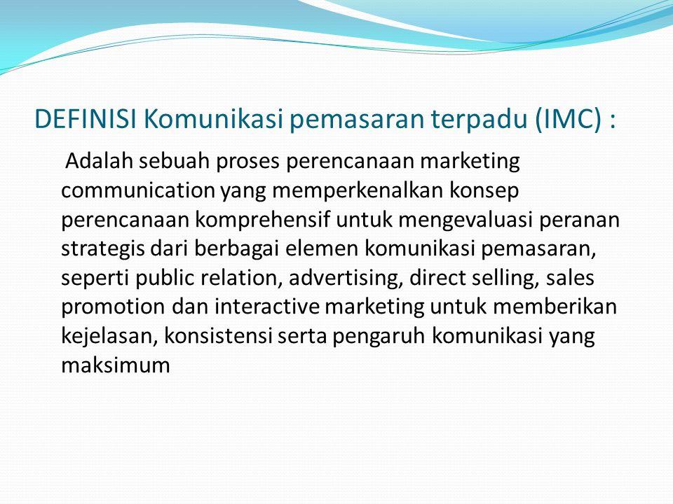 DEFINISI Komunikasi pemasaran terpadu (IMC) :