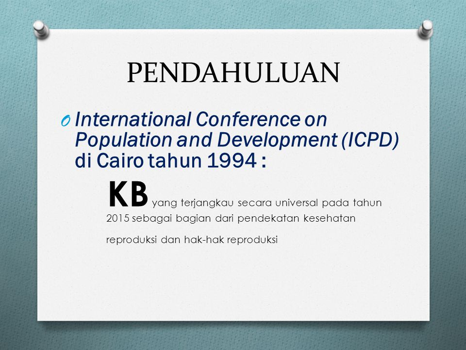 PENDAHULUAN International Conference on Population and Development (ICPD) di Cairo tahun 1994 :