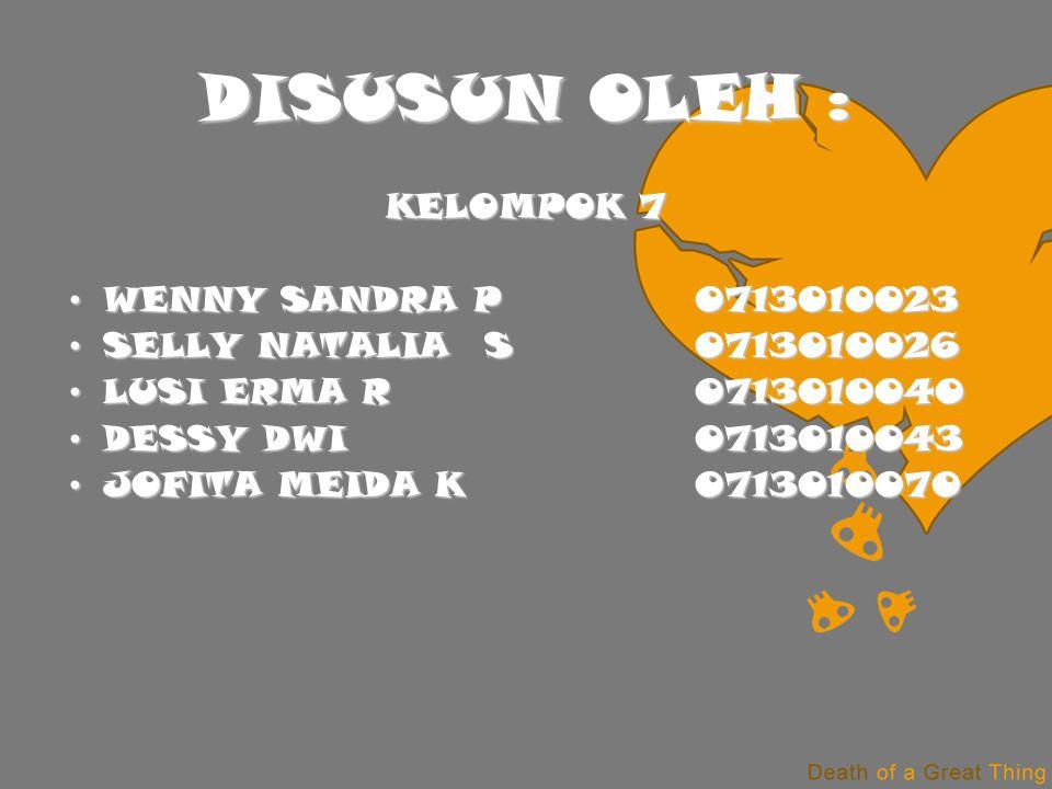 DISUSUN OLEH : KELOMPOK 7 WENNY SANDRA P 0713010023