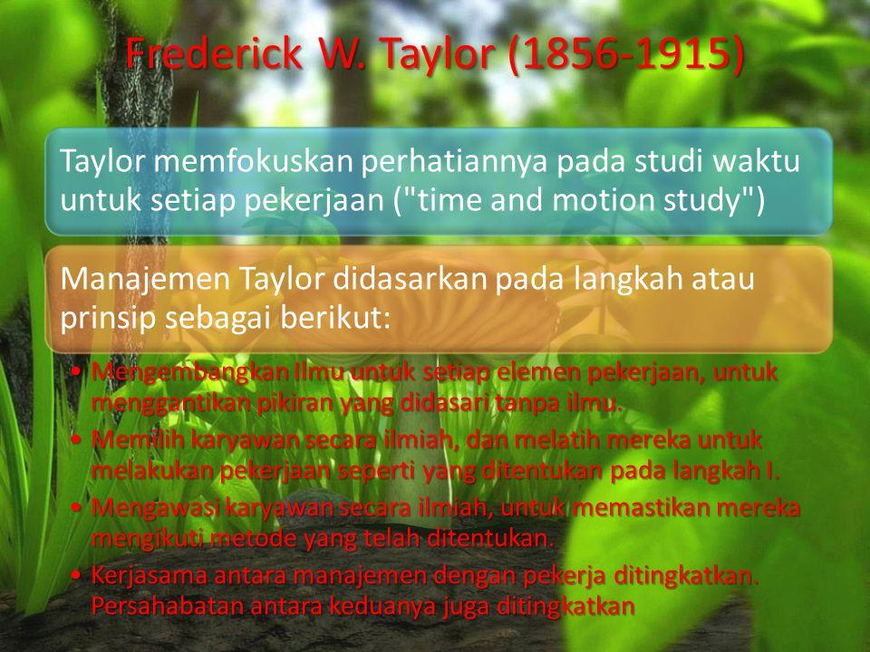 Frederick W. Taylor (1856-1915) Taylor memfokuskan perhatiannya pada studi waktu untuk setiap pekerjaan ( time and motion study )