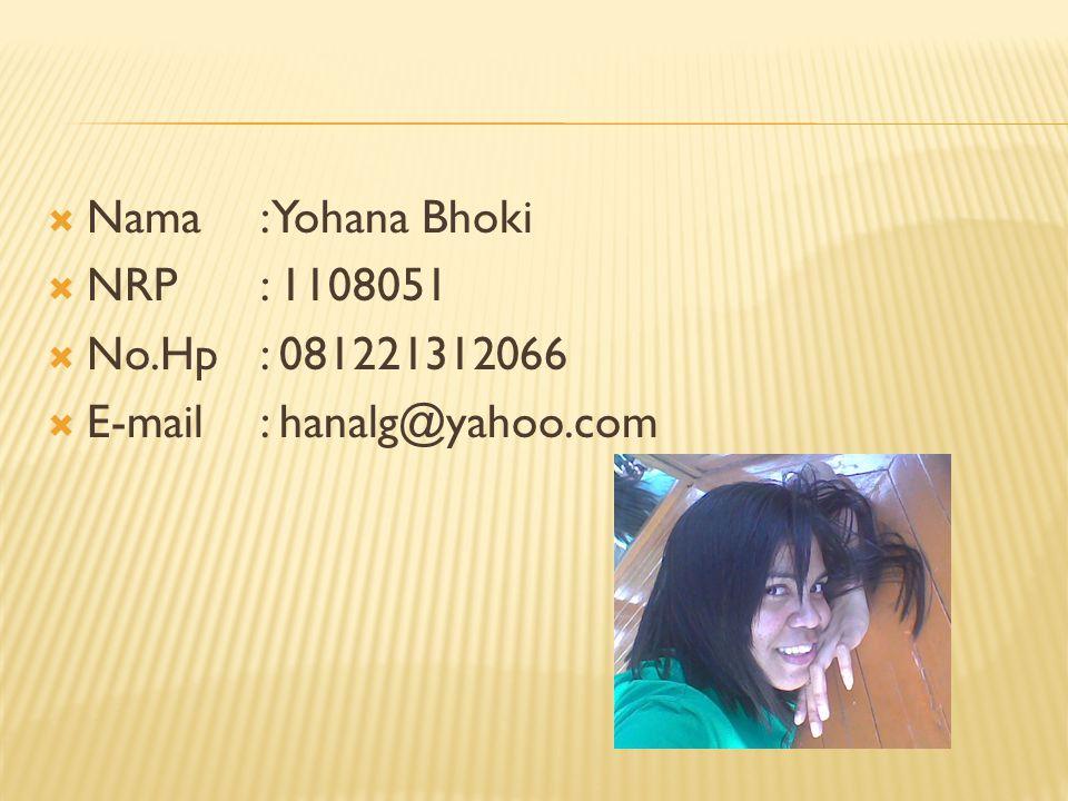 Nama : Yohana Bhoki NRP : 1108051 No.Hp : 081221312066 E-mail : hanalg@yahoo.com