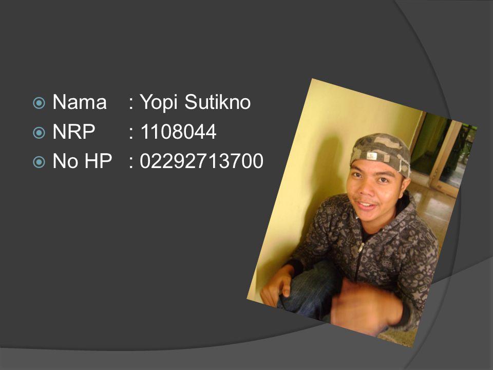 Nama : Yopi Sutikno NRP : 1108044 No HP : 02292713700