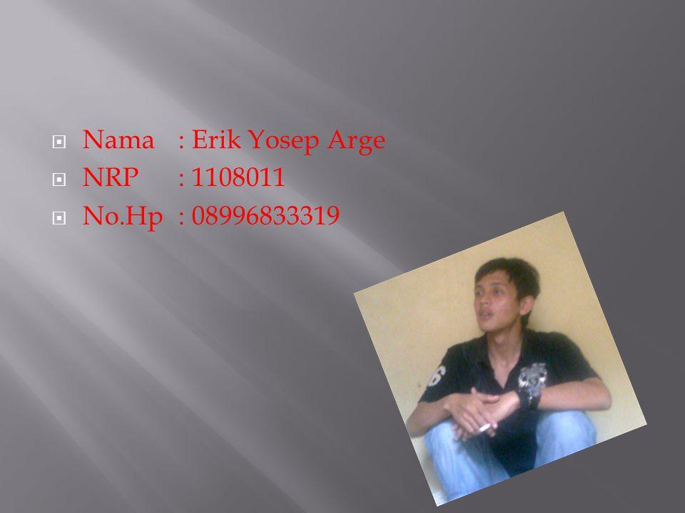 Nama : Erik Yosep Arge NRP : 1108011 No.Hp : 08996833319