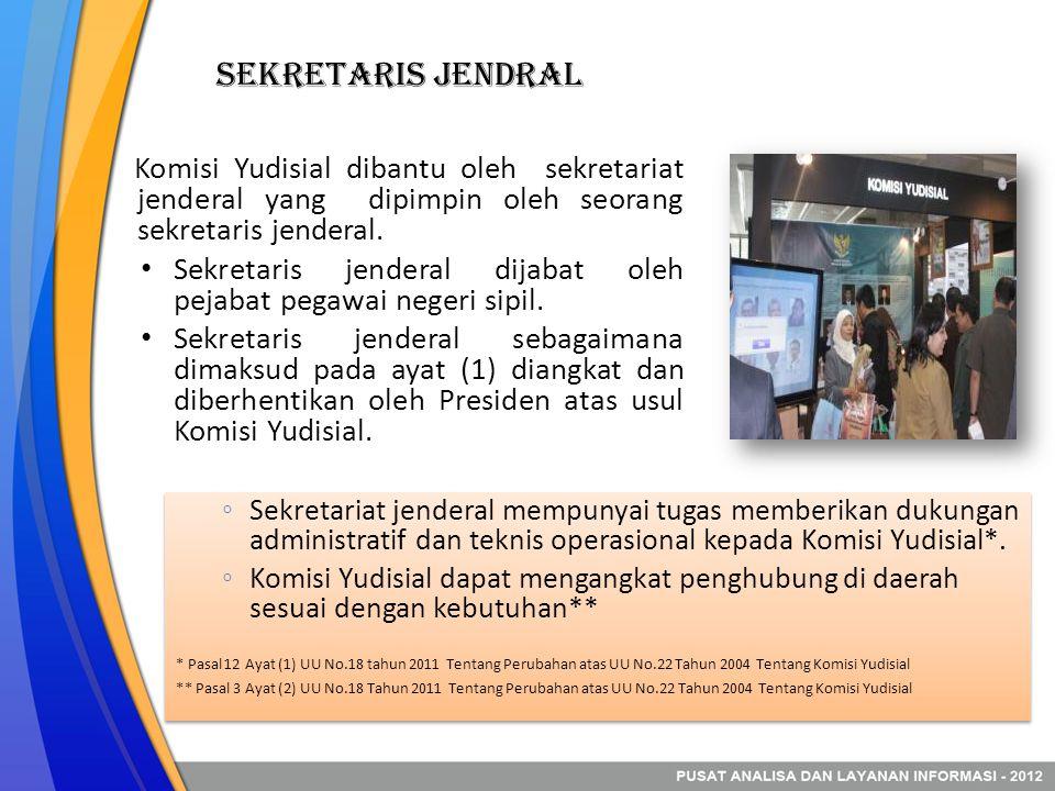 Sekretaris Jendral Komisi Yudisial dibantu oleh sekretariat jenderal yang dipimpin oleh seorang sekretaris jenderal.