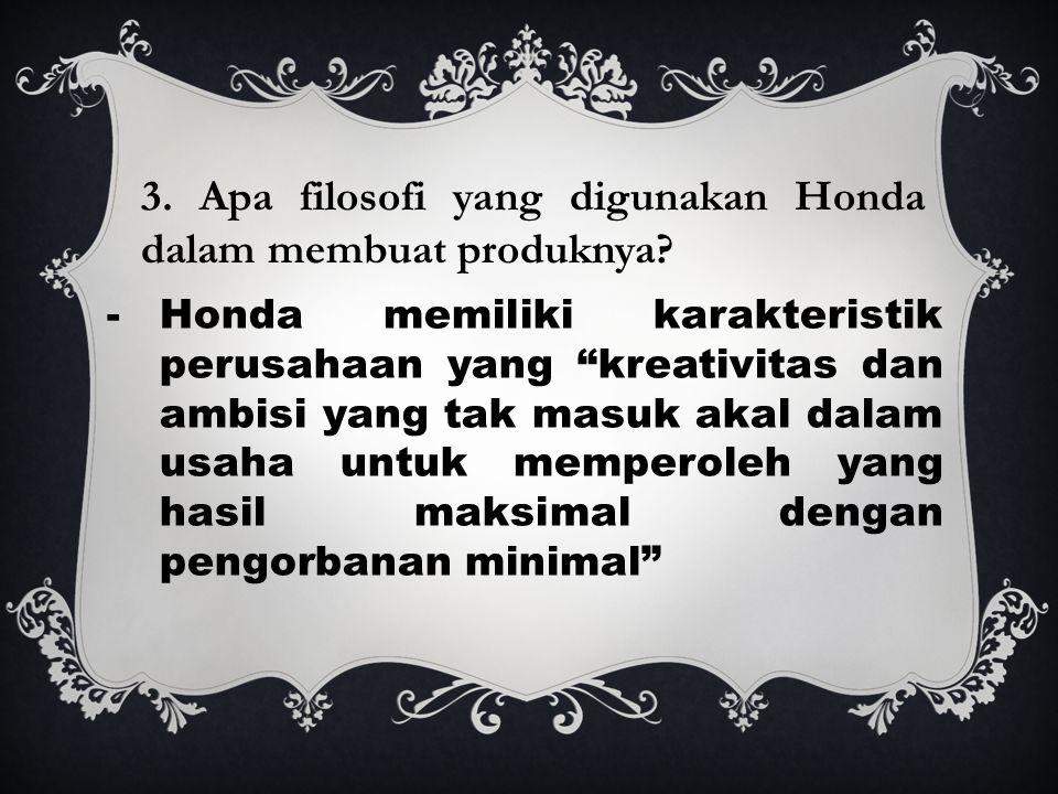 3. Apa filosofi yang digunakan Honda dalam membuat produknya