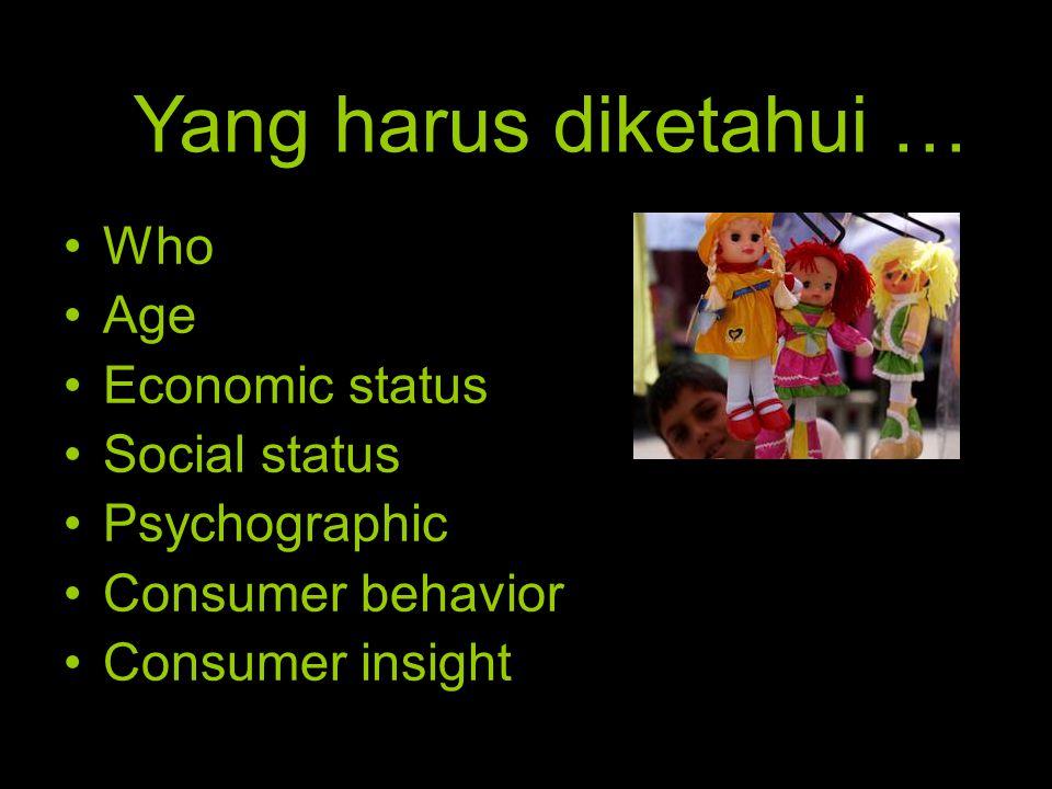 Yang harus diketahui … Who Age Economic status Social status