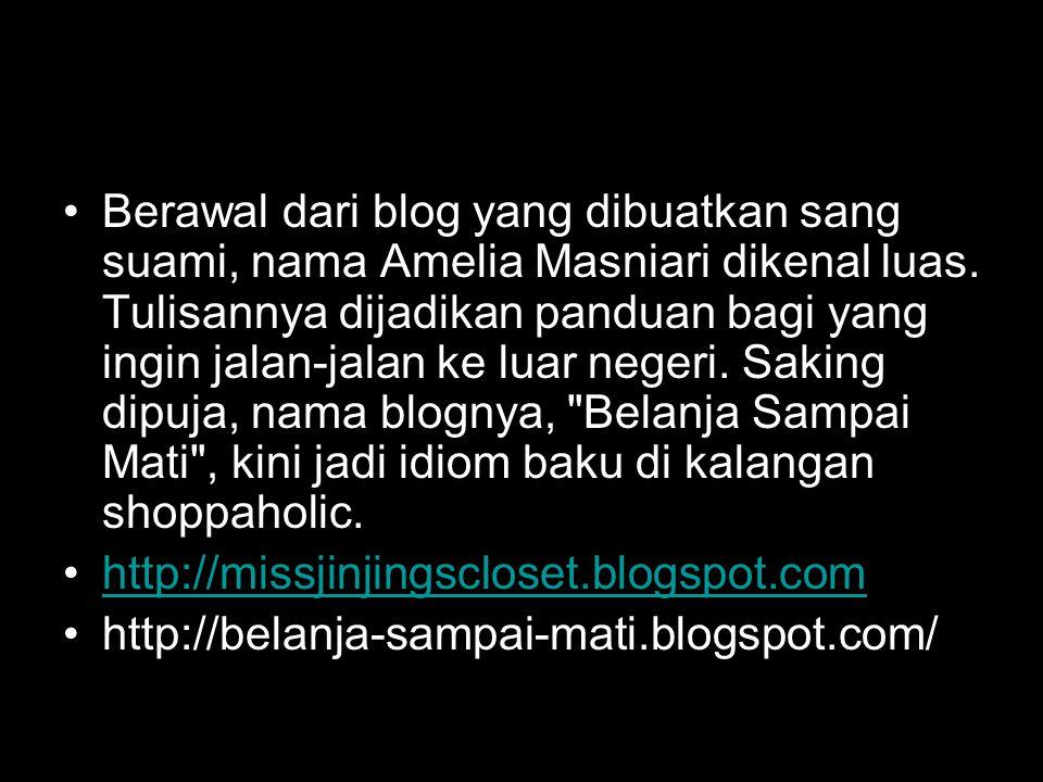 Berawal dari blog yang dibuatkan sang suami, nama Amelia Masniari dikenal luas. Tulisannya dijadikan panduan bagi yang ingin jalan-jalan ke luar negeri. Saking dipuja, nama blognya, Belanja Sampai Mati , kini jadi idiom baku di kalangan shoppaholic.
