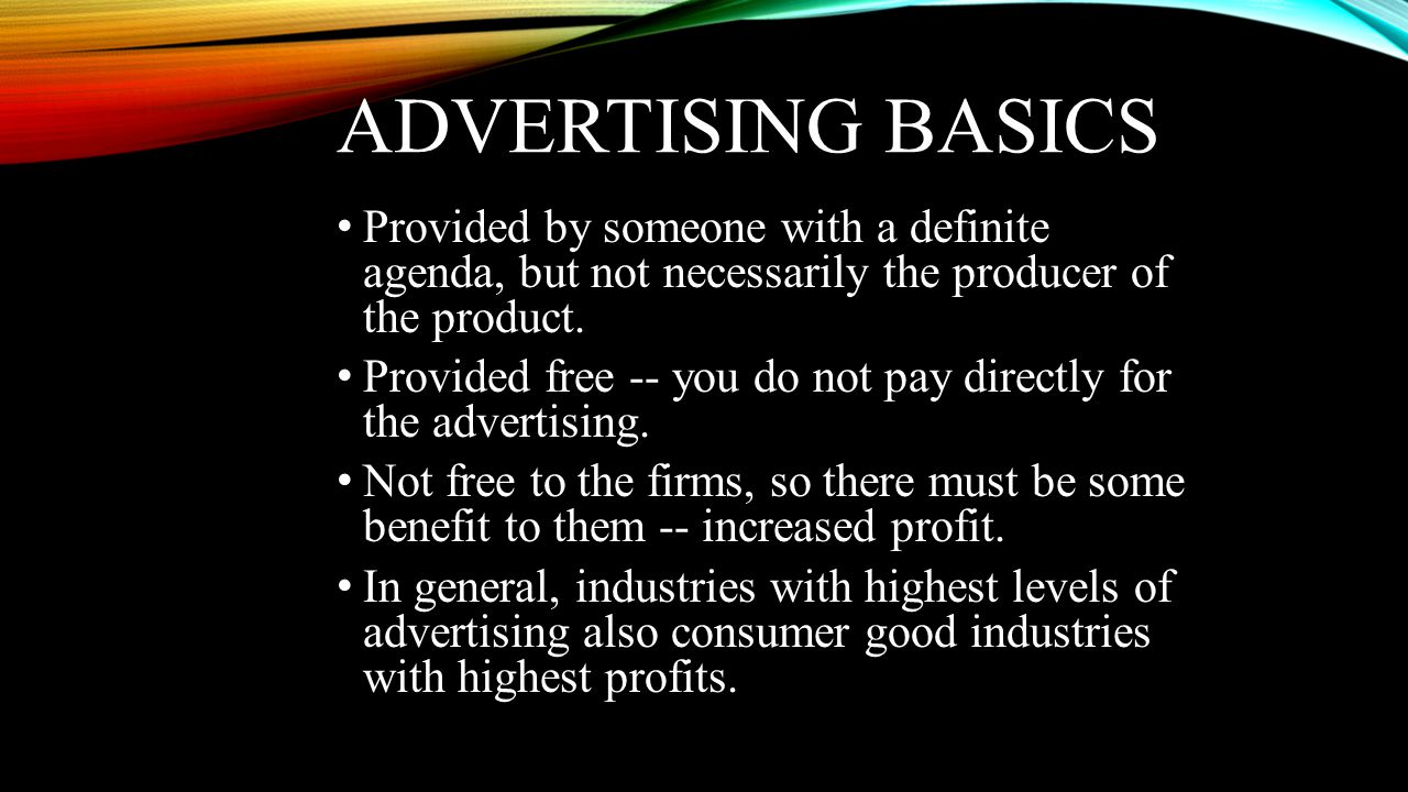 Advertising Basics Provided by someone with a definite agenda, but not necessarily the producer of the product.