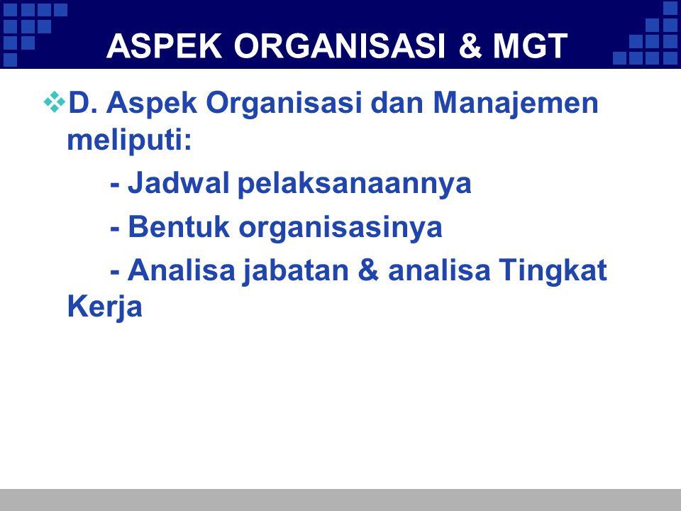 ASPEK ORGANISASI & MGT D. Aspek Organisasi dan Manajemen meliputi: