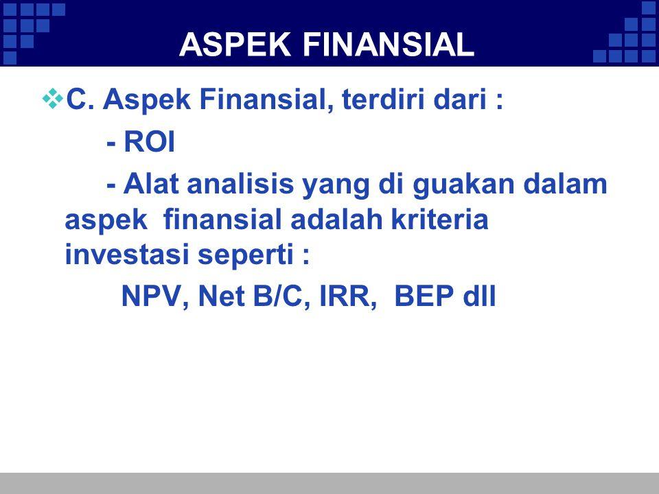 ASPEK FINANSIAL C. Aspek Finansial, terdiri dari : - ROI