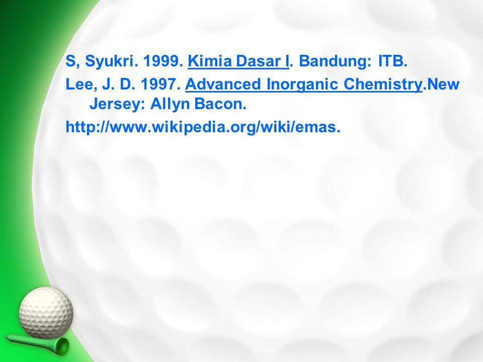 S, Syukri. 1999. Kimia Dasar I. Bandung: ITB.