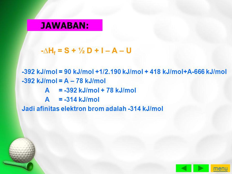 JAWABAN: -∆Hf = S + ½ D + I – A – U