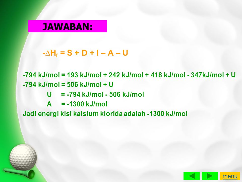 JAWABAN: -∆Hf = S + D + I – A – U