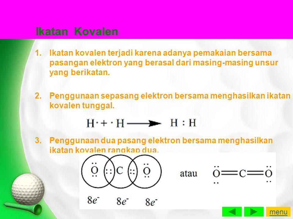 Ikatan Kovalen Ikatan kovalen terjadi karena adanya pemakaian bersama pasangan elektron yang berasal dari masing-masing unsur yang berikatan.