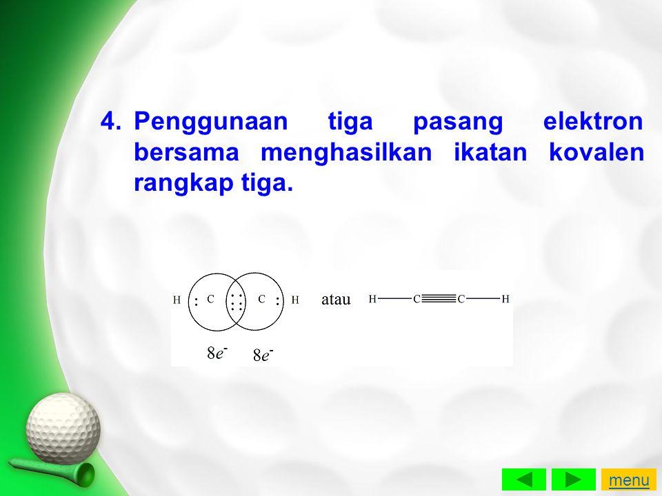 Penggunaan tiga pasang elektron bersama menghasilkan ikatan kovalen rangkap tiga.