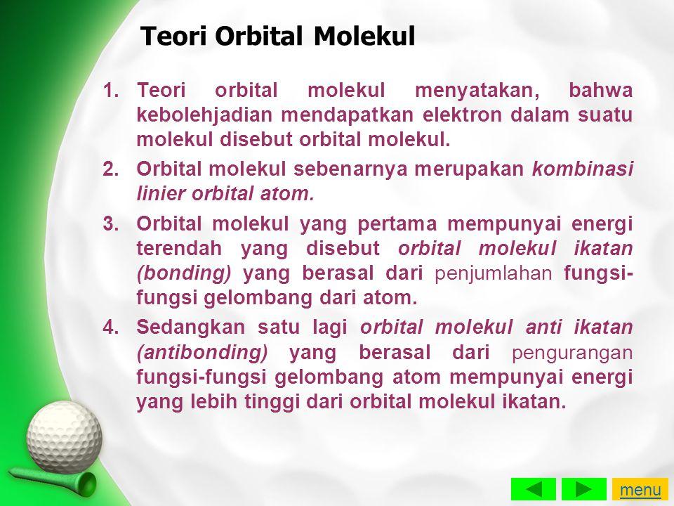 Teori Orbital Molekul Teori orbital molekul menyatakan, bahwa kebolehjadian mendapatkan elektron dalam suatu molekul disebut orbital molekul.