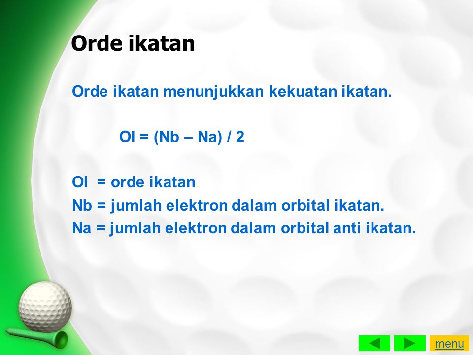 Orde ikatan Orde ikatan menunjukkan kekuatan ikatan.