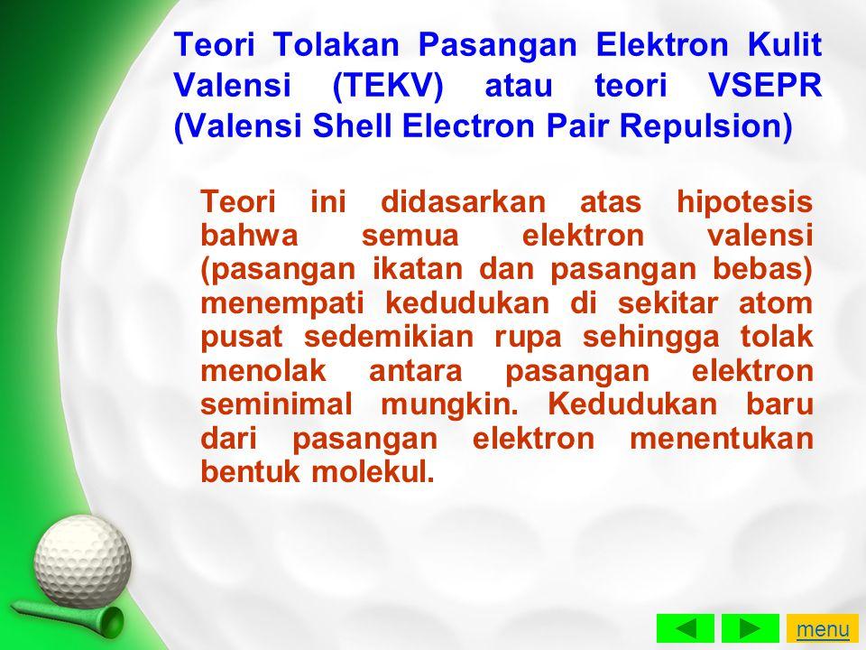 Teori Tolakan Pasangan Elektron Kulit Valensi (TEKV) atau teori VSEPR (Valensi Shell Electron Pair Repulsion)