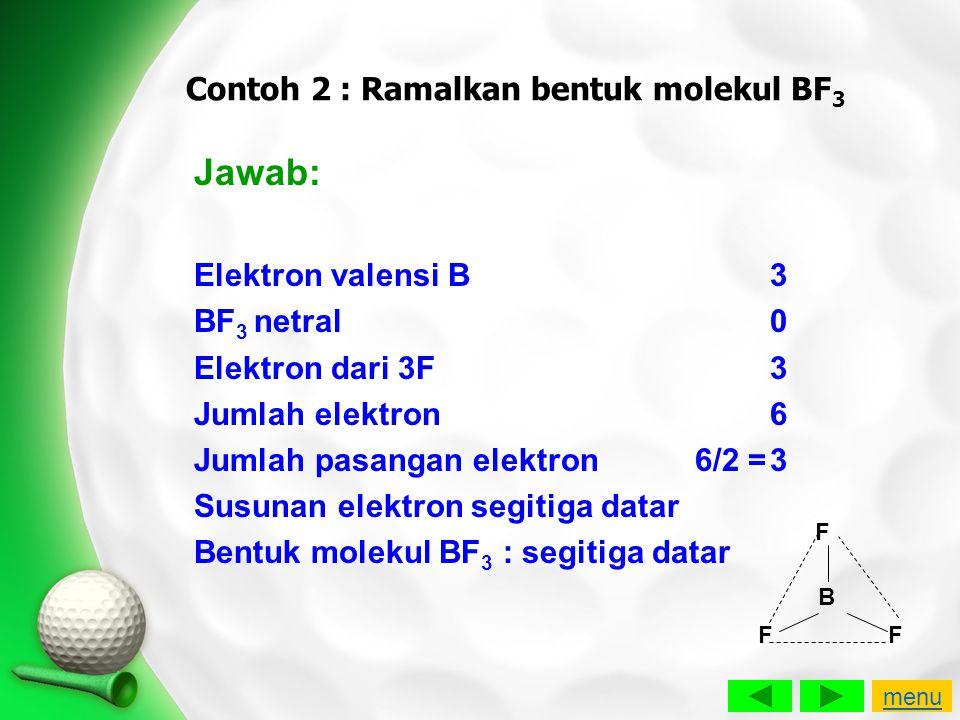 Contoh 2 : Ramalkan bentuk molekul BF3