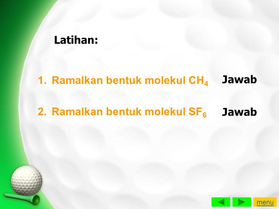 Ramalkan bentuk molekul CH4 Ramalkan bentuk molekul SF6 Jawab