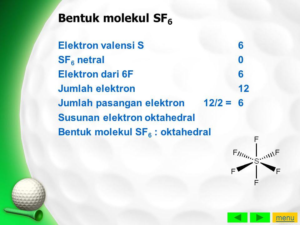 Bentuk molekul SF6 Elektron valensi S 6 SF6 netral 0