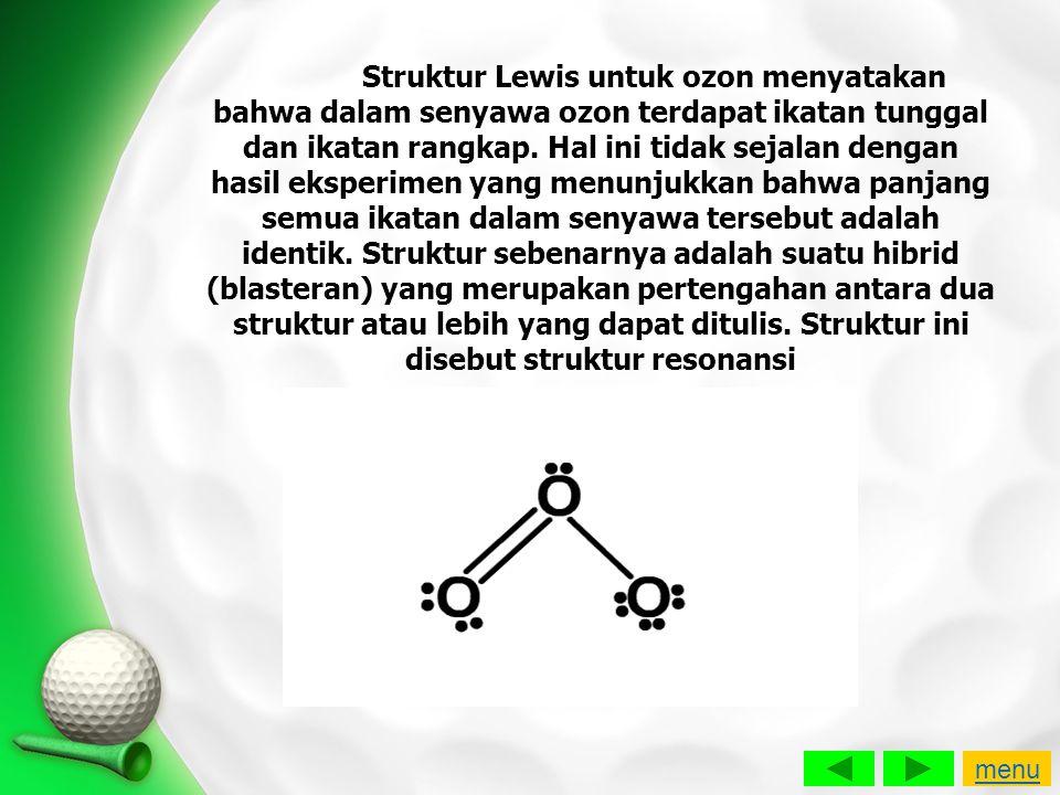 Struktur Lewis untuk ozon menyatakan bahwa dalam senyawa ozon terdapat ikatan tunggal dan ikatan rangkap. Hal ini tidak sejalan dengan hasil eksperimen yang menunjukkan bahwa panjang semua ikatan dalam senyawa tersebut adalah identik. Struktur sebenarnya adalah suatu hibrid (blasteran) yang merupakan pertengahan antara dua struktur atau lebih yang dapat ditulis. Struktur ini disebut struktur resonansi