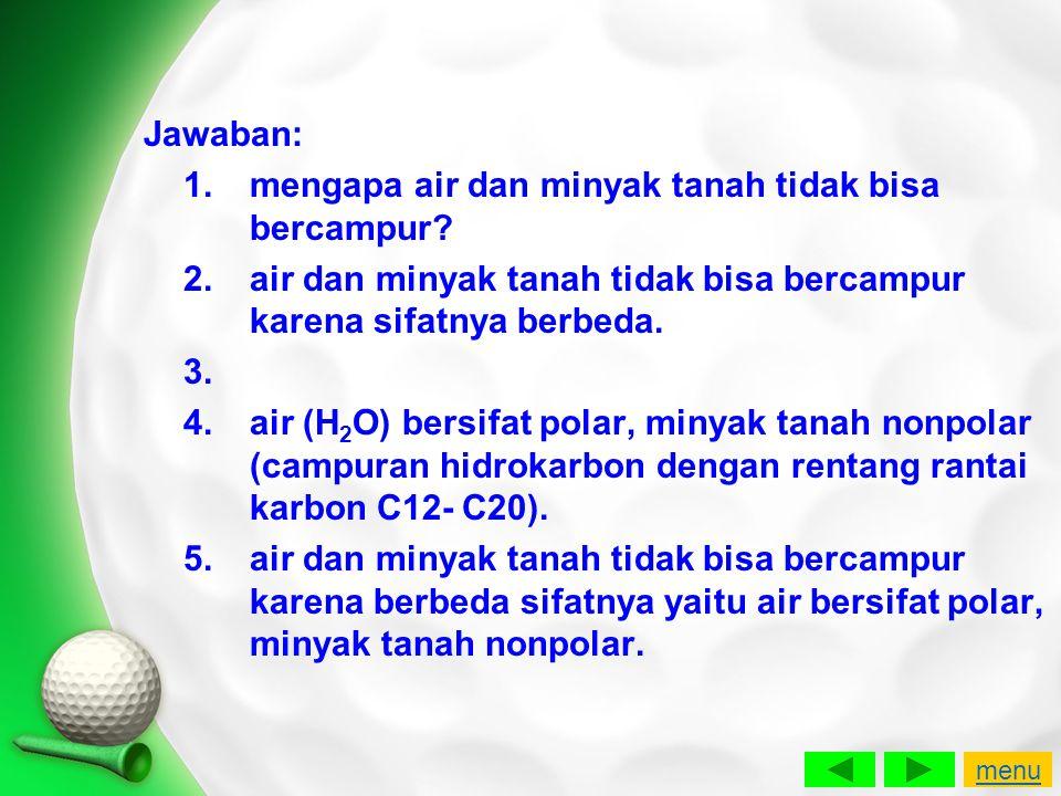 1. mengapa air dan minyak tanah tidak bisa bercampur