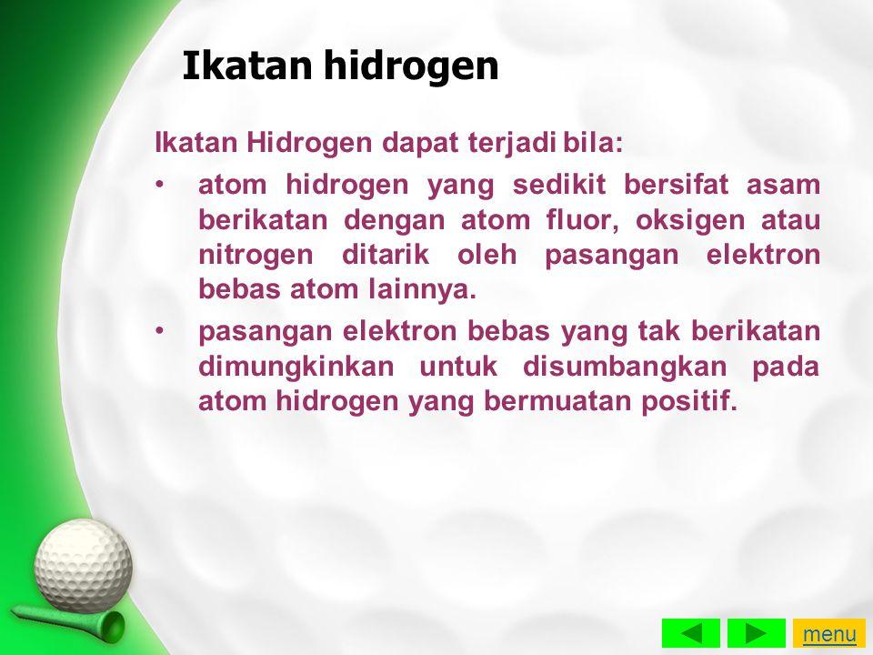 Ikatan hidrogen Ikatan Hidrogen dapat terjadi bila: