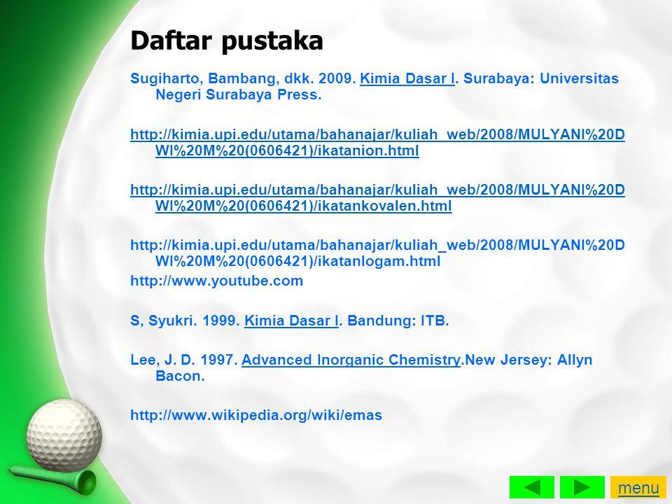 Daftar pustaka Sugiharto, Bambang, dkk. 2009. Kimia Dasar I. Surabaya: Universitas Negeri Surabaya Press.