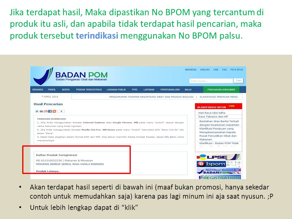 Jika terdapat hasil, Maka dipastikan No BPOM yang tercantum di produk itu asli, dan apabila tidak terdapat hasil pencarian, maka produk tersebut terindikasi menggunakan No BPOM palsu.