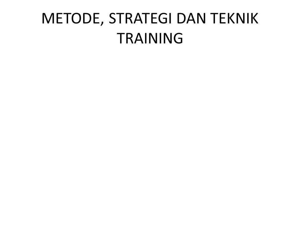METODE, STRATEGI DAN TEKNIK TRAINING