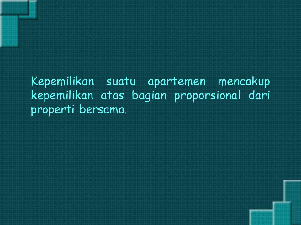 Kepemilikan suatu apartemen mencakup kepemilikan atas bagian proporsional dari properti bersama.
