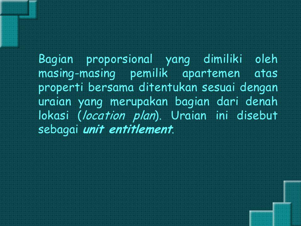 Bagian proporsional yang dimiliki oleh masing-masing pemilik apartemen atas properti bersama ditentukan sesuai dengan uraian yang merupakan bagian dari denah lokasi (location plan).