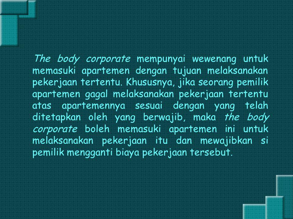 The body corporate mempunyai wewenang untuk memasuki apartemen dengan tujuan melaksanakan pekerjaan tertentu.