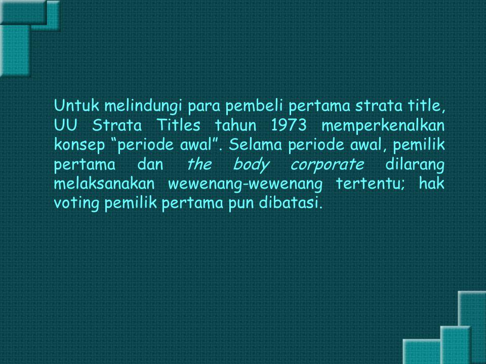 Untuk melindungi para pembeli pertama strata title, UU Strata Titles tahun 1973 memperkenalkan konsep periode awal .