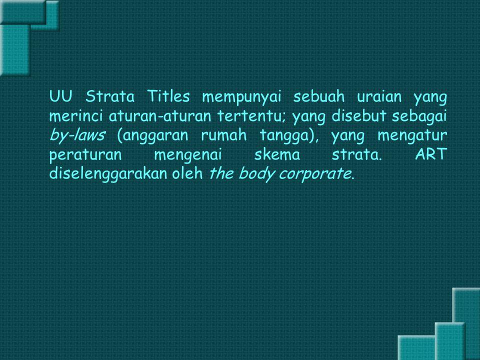 UU Strata Titles mempunyai sebuah uraian yang merinci aturan-aturan tertentu; yang disebut sebagai by-laws (anggaran rumah tangga), yang mengatur peraturan mengenai skema strata.