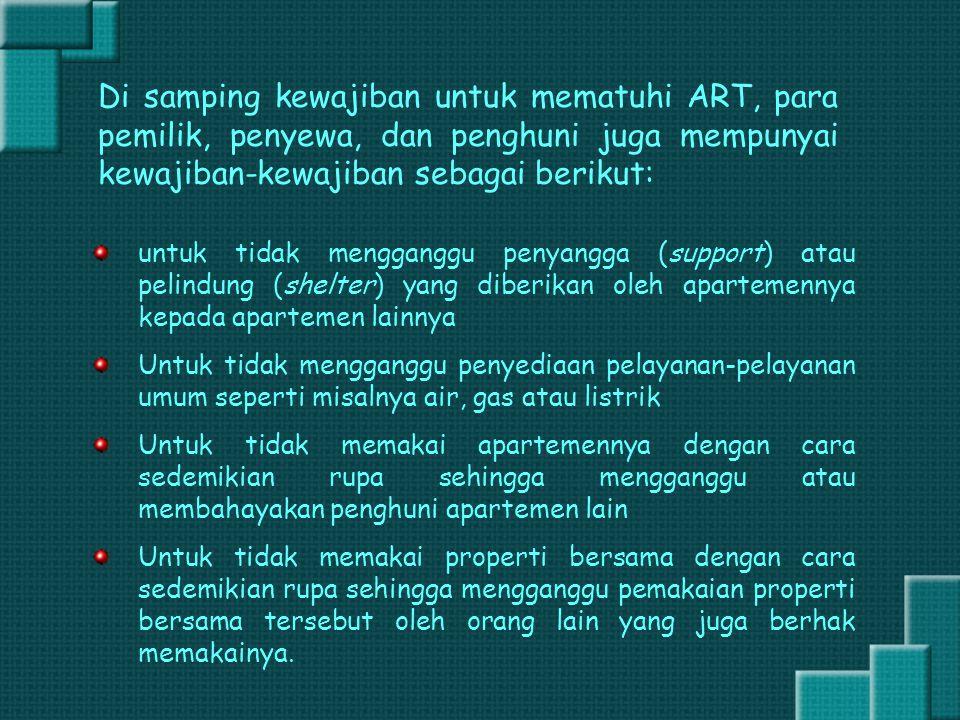 Di samping kewajiban untuk mematuhi ART, para pemilik, penyewa, dan penghuni juga mempunyai kewajiban-kewajiban sebagai berikut: