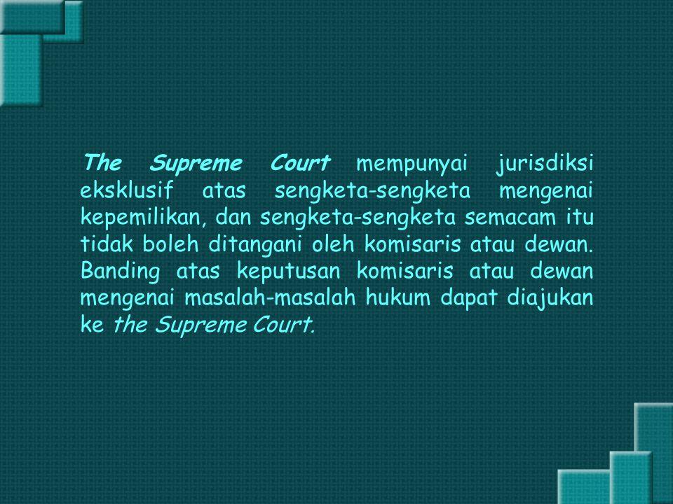 The Supreme Court mempunyai jurisdiksi eksklusif atas sengketa-sengketa mengenai kepemilikan, dan sengketa-sengketa semacam itu tidak boleh ditangani oleh komisaris atau dewan.