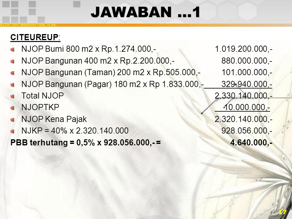 JAWABAN …1 CITEUREUP: NJOP Bumi 800 m2 x Rp.1.274.000,- 1.019.200.000,- NJOP Bangunan 400 m2 x Rp.2.200.000,- 880.000.000,-