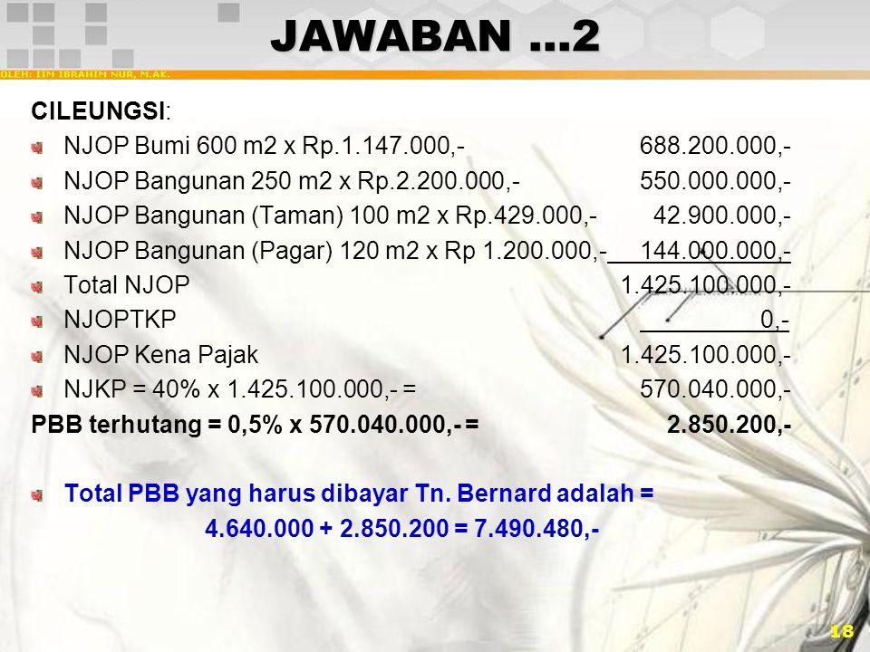 JAWABAN …2 CILEUNGSI: NJOP Bumi 600 m2 x Rp.1.147.000,- 688.200.000,-