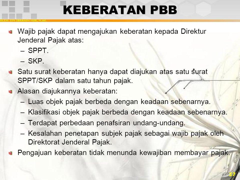 KEBERATAN PBB Wajib pajak dapat mengajukan keberatan kepada Direktur Jenderal Pajak atas: SPPT. SKP.