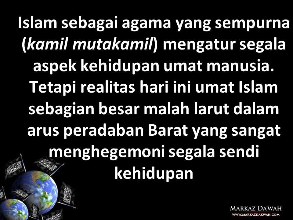Islam sebagai agama yang sempurna (kamil mutakamil) mengatur segala aspek kehidupan umat manusia.