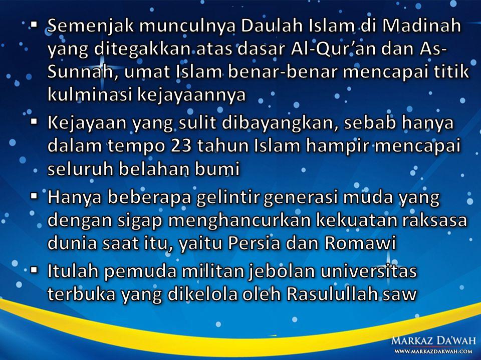 Semenjak munculnya Daulah Islam di Madinah yang ditegakkan atas dasar Al-Qur'an dan As-Sunnah, umat Islam benar-benar mencapai titik kulminasi kejayaannya