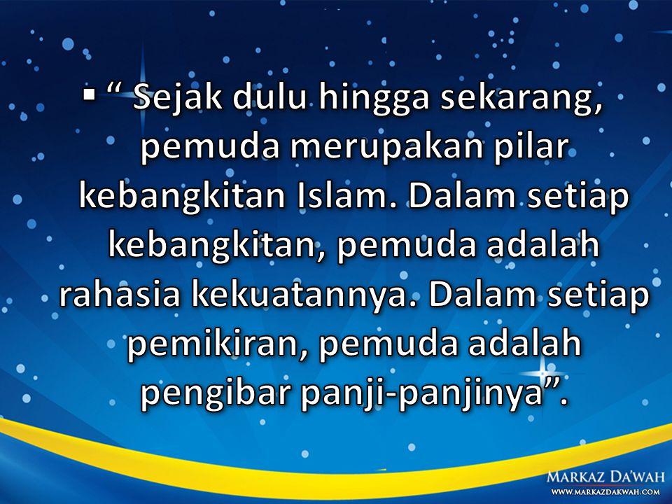 Sejak dulu hingga sekarang, pemuda merupakan pilar kebangkitan Islam
