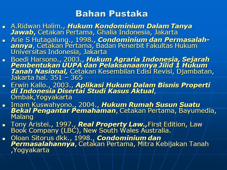 Bahan Pustaka A.Ridwan Halim., Hukum Kondominium Dalam Tanya Jawab, Cetakan Pertama, Ghalia Indonesia, Jakarta.