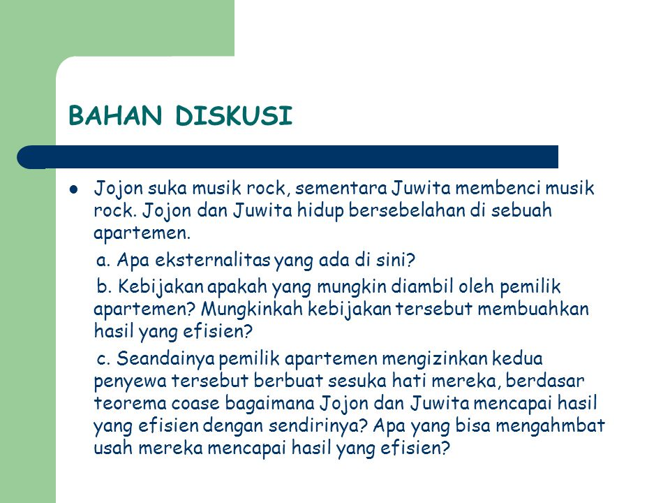 BAHAN DISKUSI Jojon suka musik rock, sementara Juwita membenci musik rock. Jojon dan Juwita hidup bersebelahan di sebuah apartemen.