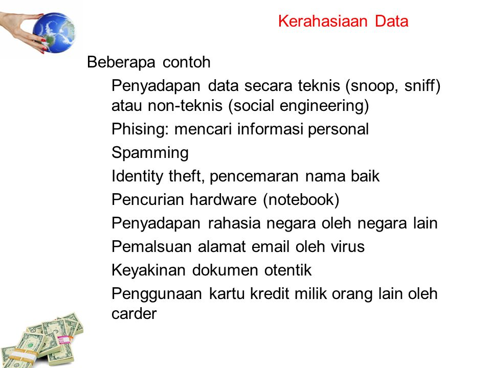 Kerahasiaan Data Beberapa contoh. Penyadapan data secara teknis (snoop, sniff) atau non-teknis (social engineering)